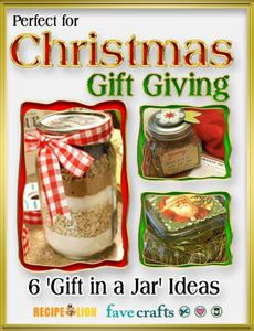"""Perfect for Christmas Gift Giving: 6 'Gift in a Jar' Ideas"" eBook"