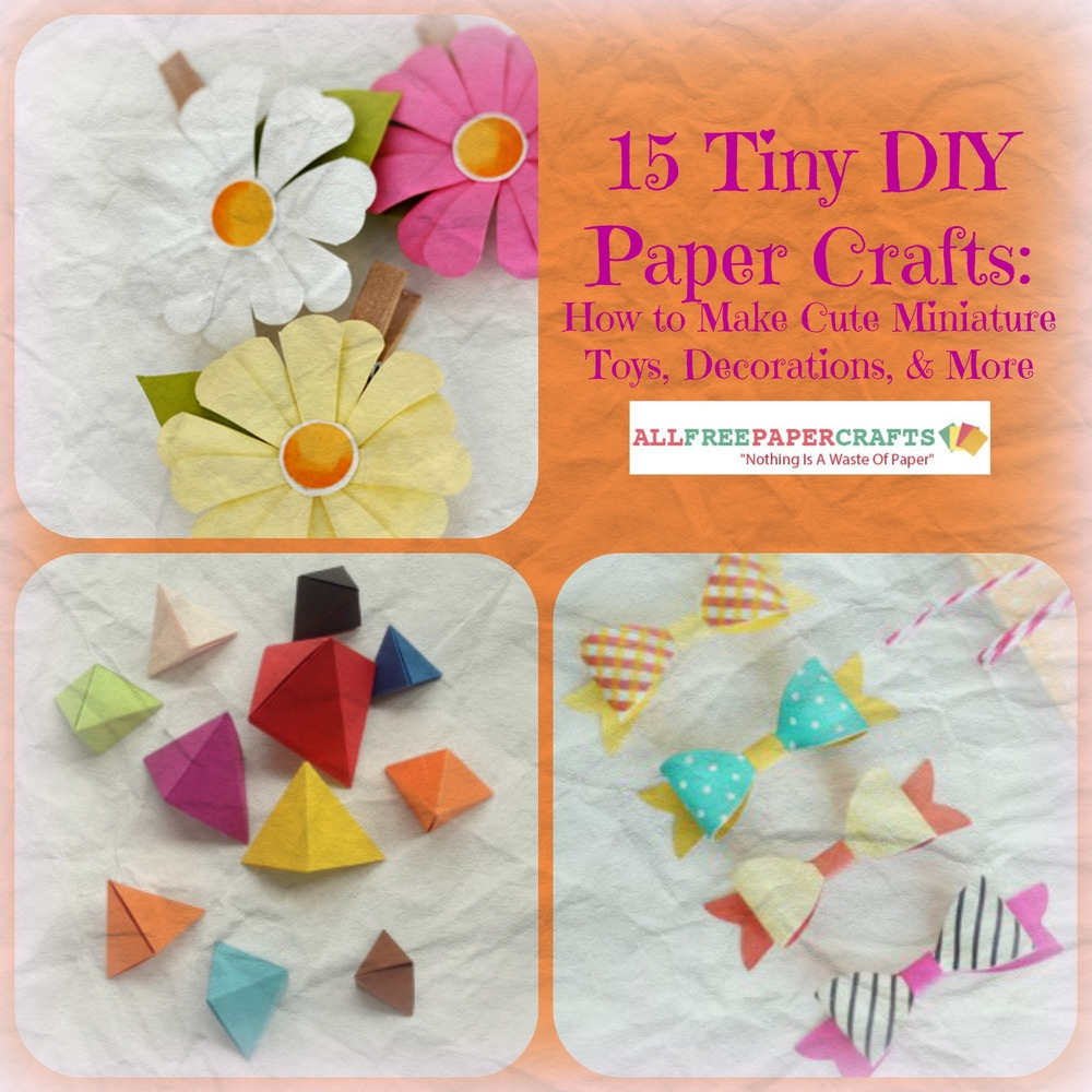 15 tiny diy paper crafts allfreepapercrafts mightylinksfo