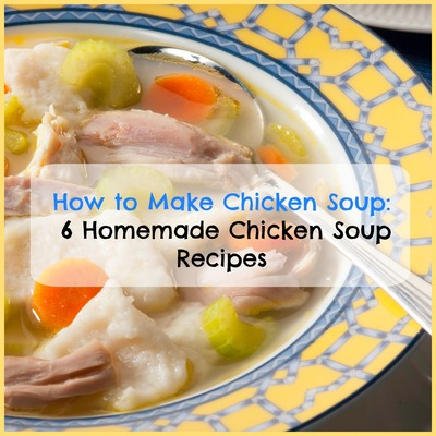 How To Make Chicken Soup 6 Homemade Chicken Soup Recipes Mrfood Com