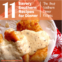 11 Savory Southern Recipes for Dinner: The Best Southern Dinner Recipes