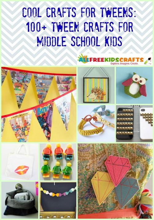 Cool Crafts For Tweens 100 Tween Crafts For Middle