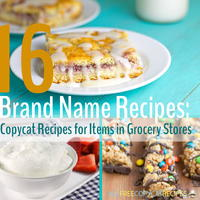 """16 Brand Name Recipes: Copycat Recipes for Items in Grocery Stores"" eCookbook"