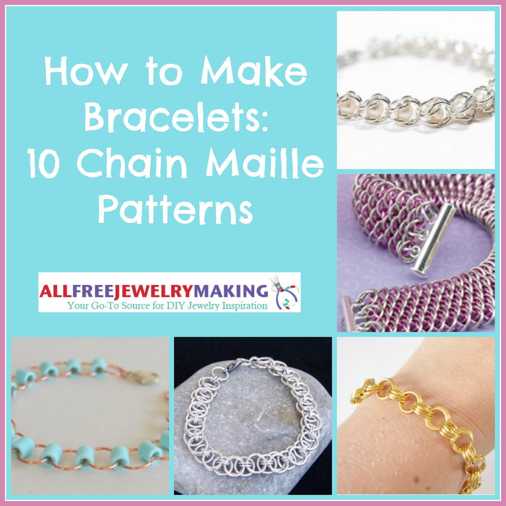 How to Make Bracelets: 10 Chain Maille Patterns ...