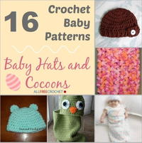 16 Crochet Baby Patterns: Crochet Baby Cocoons and Hats