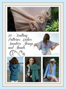 30 + Knitting Patterns: Ladies Sweaters, Shrugs, and Shawls