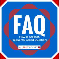 How to Crochet: Frequently Asked Questions