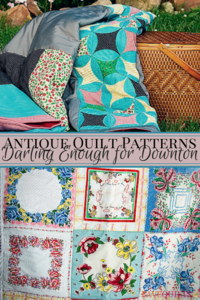 15 Antique Quilt Patterns Darling Enough for Downton