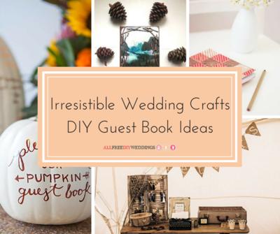 18+ Irresistible Wedding Crafts: DIY Guest Book Ideas ...
