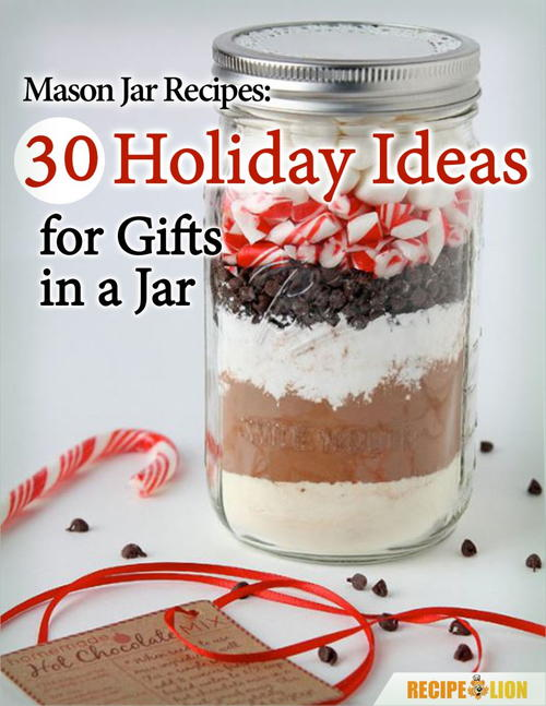 Mason Jar Recipes 30 Holiday Ideas for Gifts in a Jar