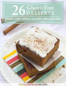 26 Gluten Free Desserts: Sweet and Simple Gluten Free Recipes
