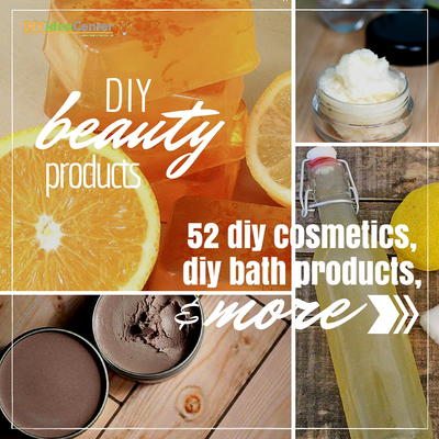 DIY Beauty Products 52 DIY Cosmetics DIY Bath Products and More