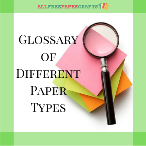 glossary of different types of paper allfreepapercrafts com