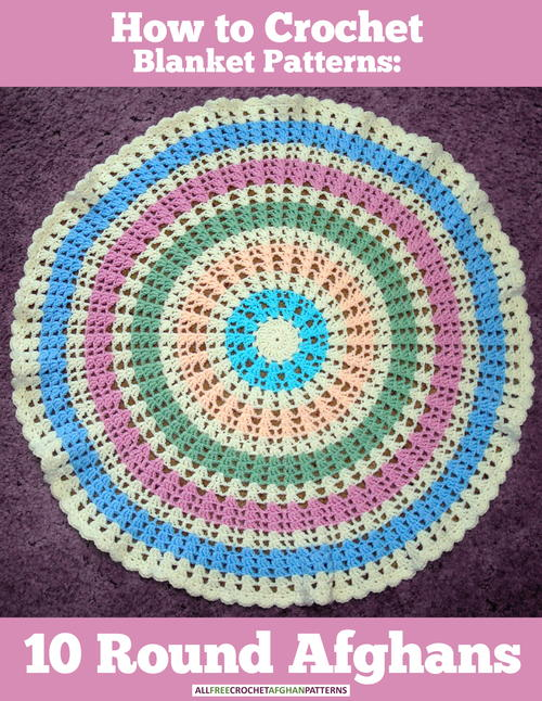 How To Crochet Blanket Patterns 10 Round Afghans