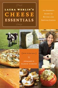 Laura Werlin's Cheese Essentials: An Insider's Guide to Buying and Serving Cheese: with 50 Recipes