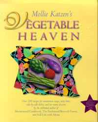 Mollie Katzen's Vegetable Heaven: Over 200 Recipes For Uncommon Soups, Tasty Bites, Side-By-Side Dishes, and Too Many Desserts