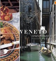 Veneto: Authentic Recipes from Venice and the Italian Northeast