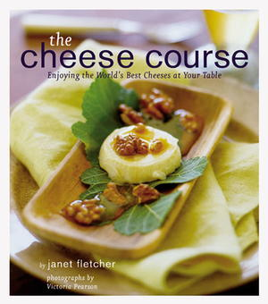 The Cheese Course: Enjoying the World's Best Cheeses at Your Table
