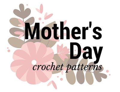 Top 10 Mothers Day Crochet Patterns