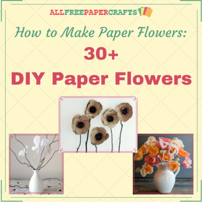 How to Make Paper Flowers: 30+ DIY Paper Flowers