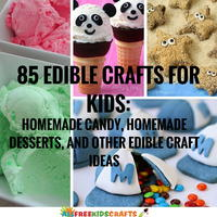 85 Edible Crafts for Kids: Homemade Candy, Homemade Desserts, and other Edible Craft Ideas