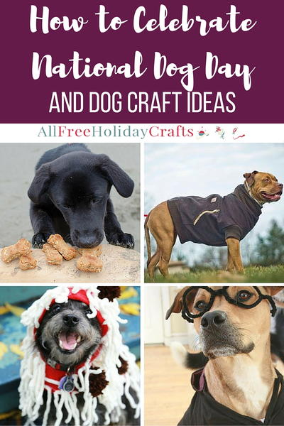 How to Celebrate National Dog Day  10 Dog Craft Ideas