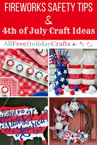 Fireworks Safety Tips + 4th of July Craft Ideas