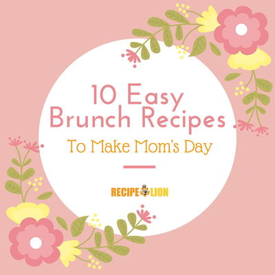 Top 10 Mothers Day Recipes