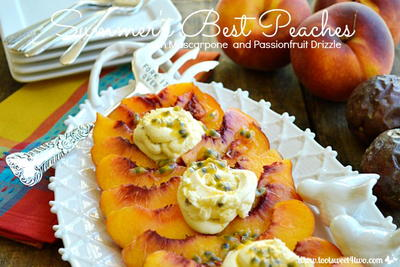 Summer's Best Peaches with Mascarpone and Passionfruit Drizzle