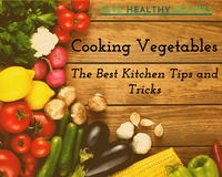 Cooking Vegetables: The Best Kitchen Tips and Tricks