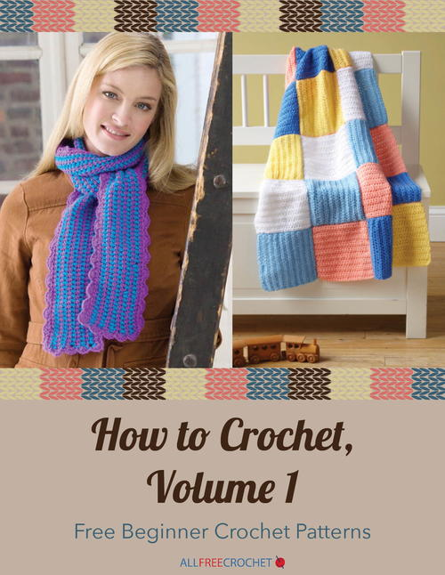 How to Crochet Volume 1 Free Beginner Crochet Patterns