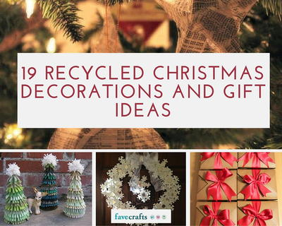 19 Recycled Christmas Decorations and Gift Ideas