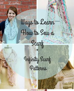 33 Ways to Learn How to Sew a Scarf + Infinity Scarf Patterns