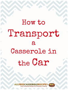 Traveling with Casseroles: How to Transport a Casserole in the Car