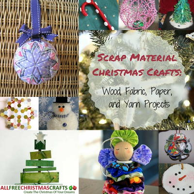 Scrap Material Christmas Crafts 28 Wood Fabric Paper and Yarn Projects