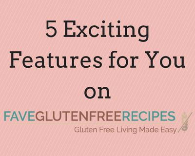 5 Exciting Features for You on FaveGlutenFreeRecipes