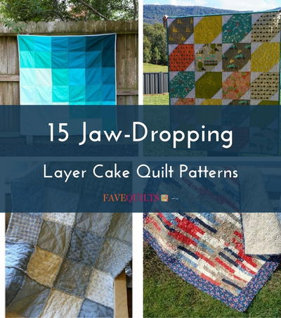 15 Jaw-Dropping Layer Cake Quilt Patterns | FaveQuilts.com