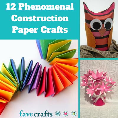 12 Phenomenal Construction Paper Crafts