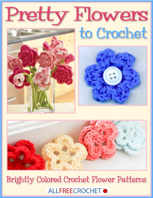Pretty Flowers to Crochet Brightly Colored Crochet Flower Patterns