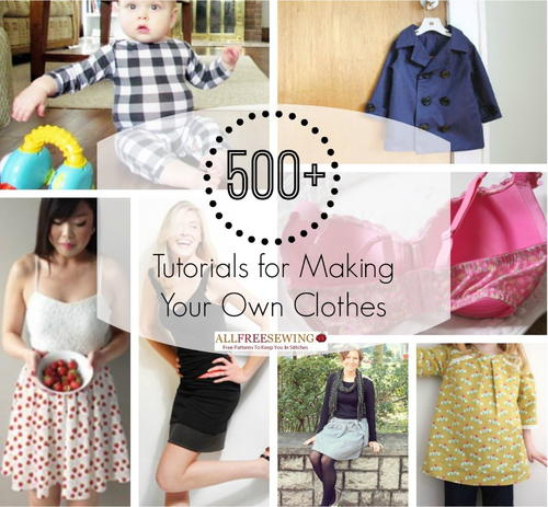 500 tutorials for making your own clothes for I want to make my own shirts