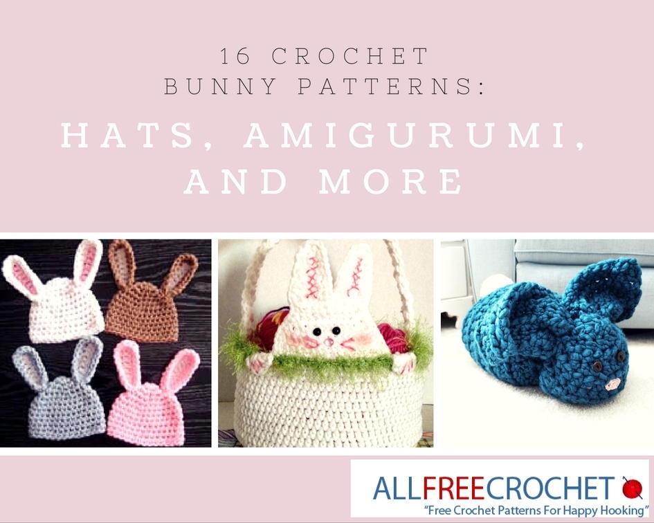 16 Crochet Bunny Patterns Hats Amigurumi And More