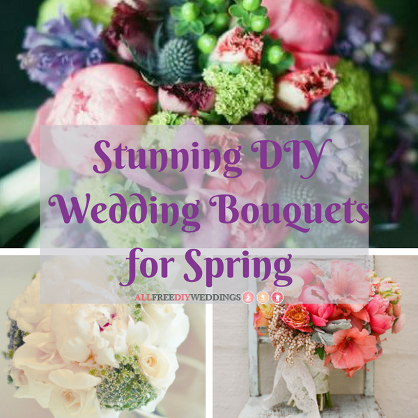 Making Your Own Wedding Flowers: 24 Stunning DIY Wedding Bouquets For Spring