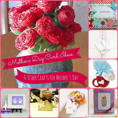 24 Mothers Day Card Ideas and Other Crafts for Mothers Day