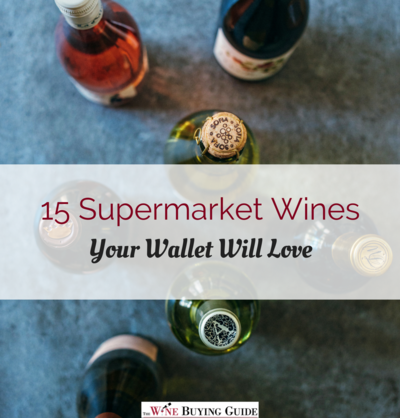 15 Supermarket Wines Your Wallet Will Love