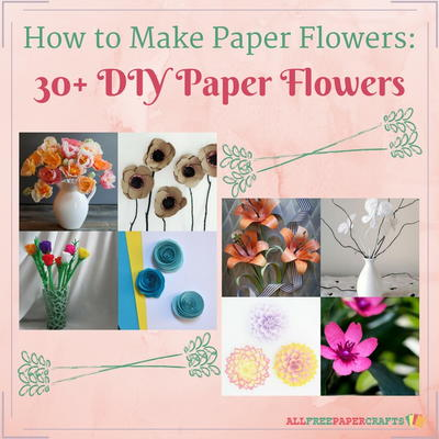 How to Make Paper Flowers 30 DIY Paper Flowers