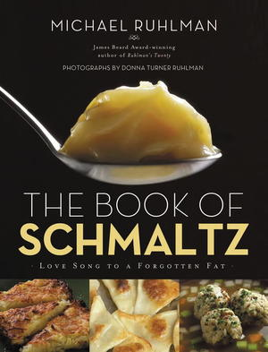 The Book of Schmaltz: Love Song to a Forgotten Fat