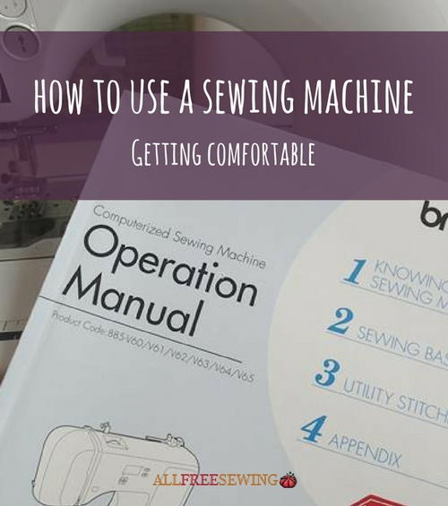 How to Use a Sewing Machine Getting Comfortable