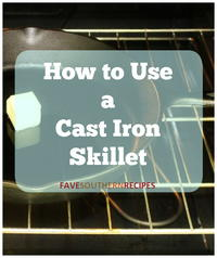 How to Use a Cast Iron Skillet