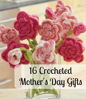 16 Crocheted Mothers Day Gifts
