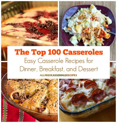 The top 100 casseroles easy casserole recipes for dinner plus the top 100 casseroles easy casserole recipes for dinner plus breakfast casseroles and dessert recipes forumfinder Images