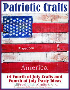 Patriotic Crafts: 14 Fourth of July Crafts and Fourth of July Party Ideas